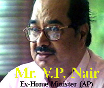 Mr. V. P. Nair, former Home Minister of the Andhra Pradesh government